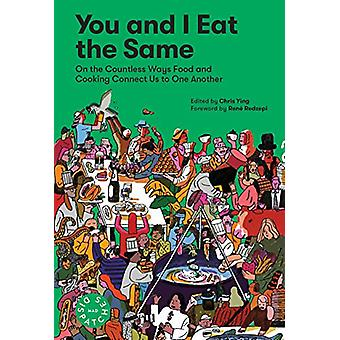 You and I Eat the Same - - On the Countless Ways Food and Cooking Conne