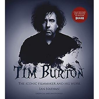 Tim Burton (updated edition) - The iconic filmmaker and his work by Ia