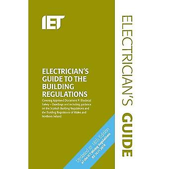 Electrician's Guide to the Building Regulations by The Institution of