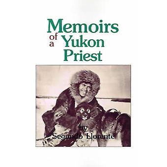 Memoirs of a Yukon Priest by Segundo Llorente - 9780878403615 Book