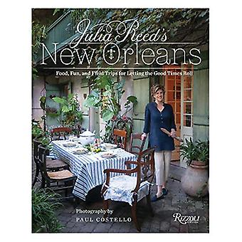 Julia Reed's New Orleans - Food - Fun - Friends - and Field Trips for