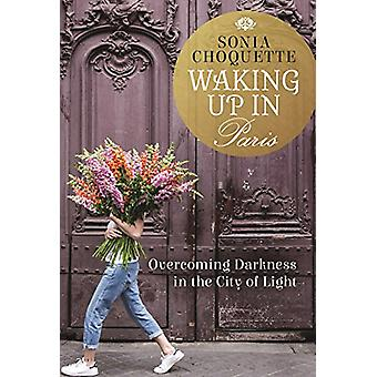 Waking Up in Paris - Overcoming Darkness in the City of Light by Sonia