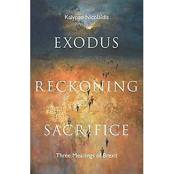 Exodus - Reckoning - Sacrifice - Three Meanings of Brexit by Kalypso N