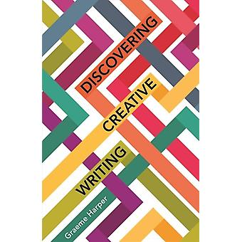 Discovering Creative Writing by Harper & Graeme