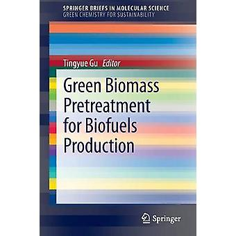 Green Biomass Pretreatment for Biofuels Production by Tingyue Gu - 97