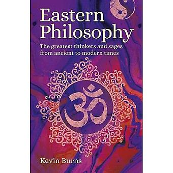 Eastern Philosophy: The Greatest Thinkers and Sages� from Ancient to Modern Times