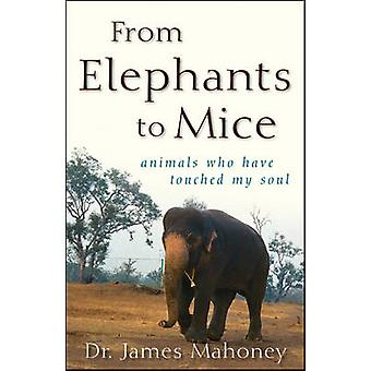 From Elephants to Mice - Animals Who Have Touched My Soul by James Mah