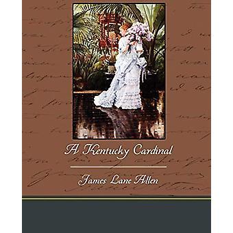 A Kentucky Cardinal by James Lane Allen - 9781438534510 Book