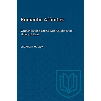 Romantic Affinities - German Authors and Carlyle; A Study in the Histo