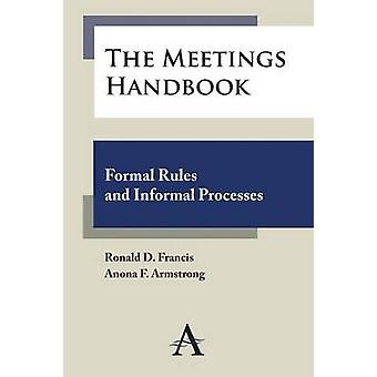 The Meetings Handbook - Formal Rules and Informal Processes by Ronald