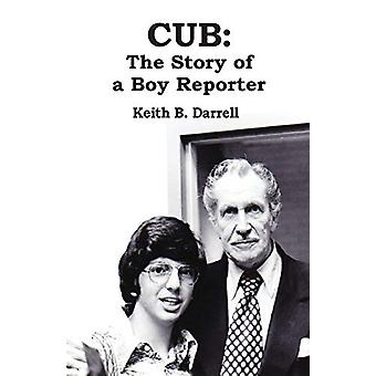 Cub - The Story of a Boy Reporter by Keith B Darrell - 9781935971504 B