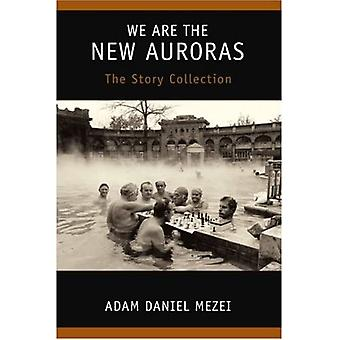 We Are the New Auroras: The Story Collection