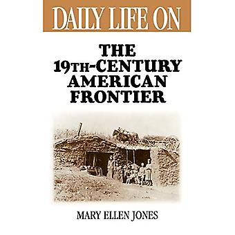 Daily Life on the Nineteenth Century American Frontier (Daily Life Through History)