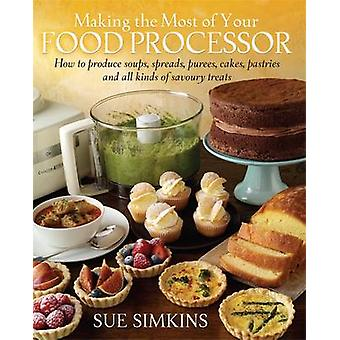 Making the Most of Your Food Processor by Simkins & Sue