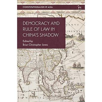 Democracy and Rule of Law in Chinas Shadow by Edited by Brian Christopher Jones