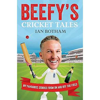 Beefys Cricket Tales  My Favourite Stories from On and Off the Field by Ian Botham Sir & Dean Wilson