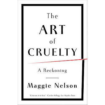 The Art of Cruelty - A Reckoning by Maggie Nelson - 9780393343144 Book