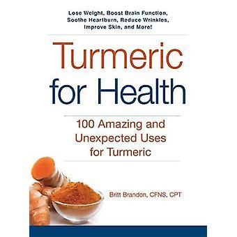 Cúrcuma para la salud - 100 usos sorprendentes e inesperadas para la cúrcuma por