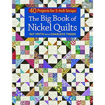 The Big Book of Nickel Quilts - 40 Projects from 5-inch Squares by Pat