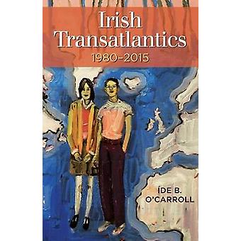 Irish Transatlantics - 1980-2015 by Ide B O'Carroll - 9781782052524 B
