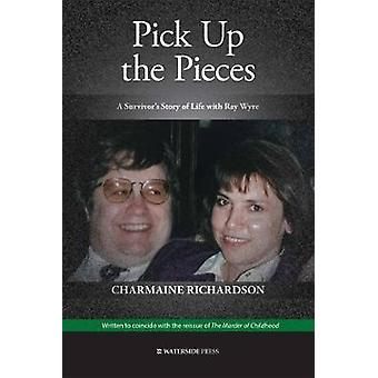 Pick Up the Pieces - A Survivor's Story of Life with Ray Wyre by Pick