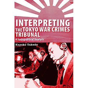 Tolka Tokyo krigsförbrytartribunalen - en socialpolitisk analys