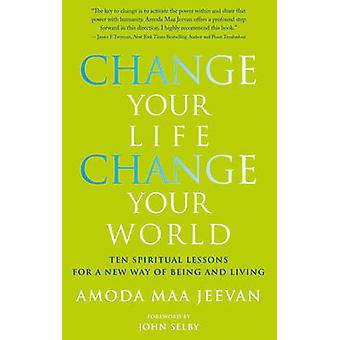 Change Your Life - Change Your World - 10 Spiritual Lessons for a New