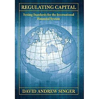 Regulierung der Hauptstadt: Maßstäbe für das internationale Finanzsystem (Cornell Studien in Geld)