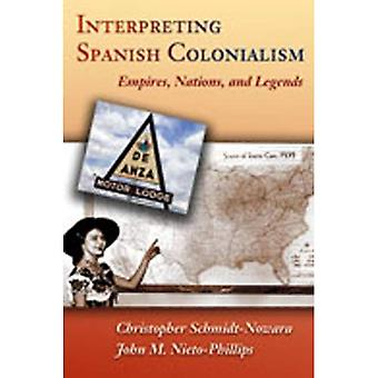 Interpreting Spanish Colonialism: Empires, Nations, and Legends
