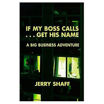If My Boss Calls...Get His Name A Big Business Adventure