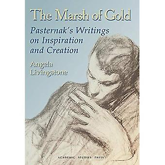 The Marsh of Gold: Pasternak's Writings on Inspiration and Creation (Studies in Russian and Slavic Literatures, Cultures and History)