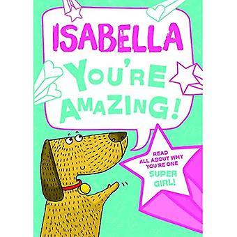 Isabella - du bist erstaunlich!: Lesen Sie alles über warum du ein Super Mädchen bist!