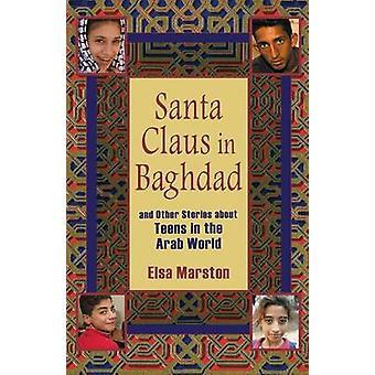 Santa Claus en Bagdad y otras historias sobre adolescentes en el mundo árabe por Marston y Elsa