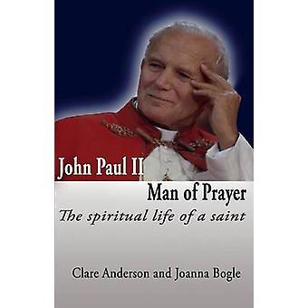 John Paul II Man of Prayer. the Spiritual Life of a Saint by Anderson & Clare
