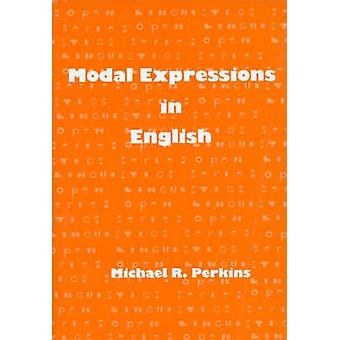 Modal Expressions in English by Perkins & Michael R.