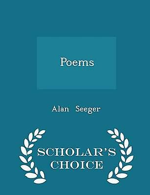 Poems  Scholars Choice Edition by Seeger & Alan