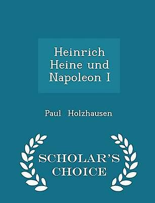 Heinrich Heine und Napoleon I  Scholars Choice Edition by Holzhausen & Paul