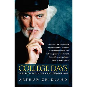 College Days Tales from the Life of a ProfessorErrant by Cridland & Arthur