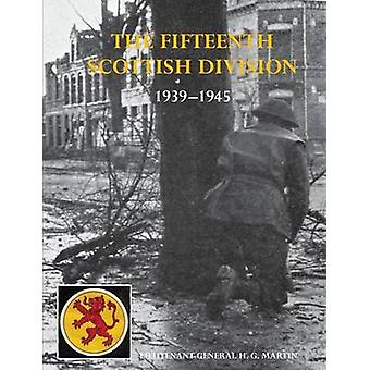 The History of the 15th Scottish Division 19391945 by Martin & Lt Gen H. G. Cb Dso & OBE