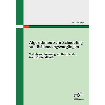 Algorithmen Zum ordonnancement Von Schleusungsvorgangen Verkehrsoptimierung Am Beispiel Des NordOstseeKanals par Luy & Martin