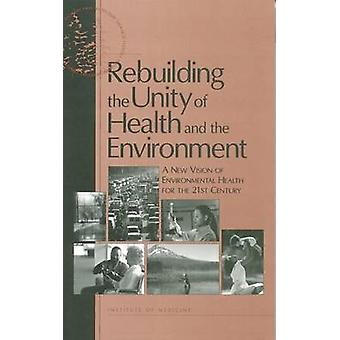 Rebuilding the Unity of Health and the Environment - A New Vision of E