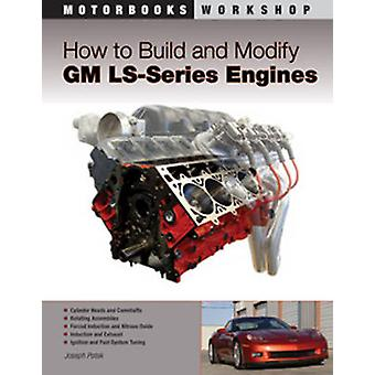 How to Build and Modify GM LS Series Engines by Joseph Potak - 978076