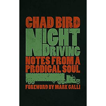 Night Driving - Notes from a Prodigal Soul by Chad Bird - 978080287401