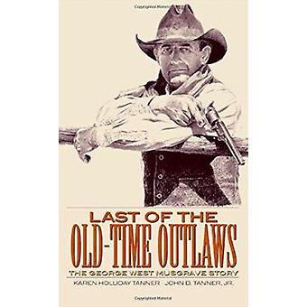 Last of the Old-Time Outlaws - The George West Musgrave Story by John