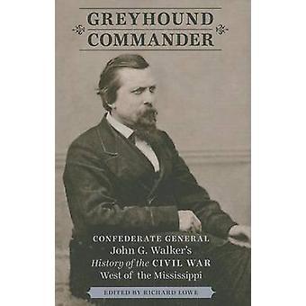 Greyhound Commander - Confederate General John G. Walker's History of