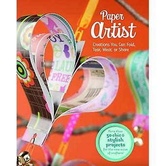 Paper Artist - Creations You Can Fold - Tear - Wear - or Share by Gail
