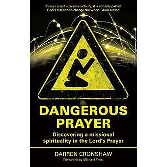 Dangerous Prayer - Discovering a Missional Spirituality in the Lord's