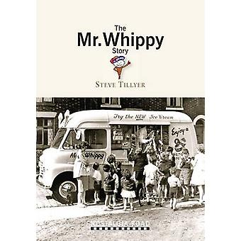 The Mr Whippy Story by Steve Tillyear - 9781908347091 Book