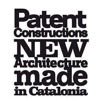 Patent Constructions - New Architecture Made in Catalonia by Albert Fe