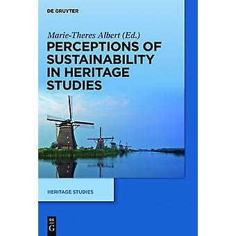 Perceptions of Sustainability in Heritage Studies by Marie-Theres Alb